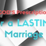 God's Prescription For a Lasting Marriage