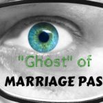 "The ""GHOST"" Of Marriage Past"