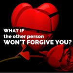 What If The Other Person Won't Forgive You?