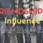 Friendships and How They Influence a Marriage