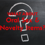 What About Oral Sex and Novelty Items?