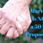 Marriage Isn't a 50/50 Proposition – MM #313