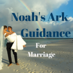 Noah's Ark Guidance for Marriage – Pt. 3