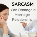 Sarcasm Can Damage a Marriage Relationship